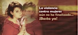 La violencia contra mujeres aún no ha finalizado… ¡Basta ya!