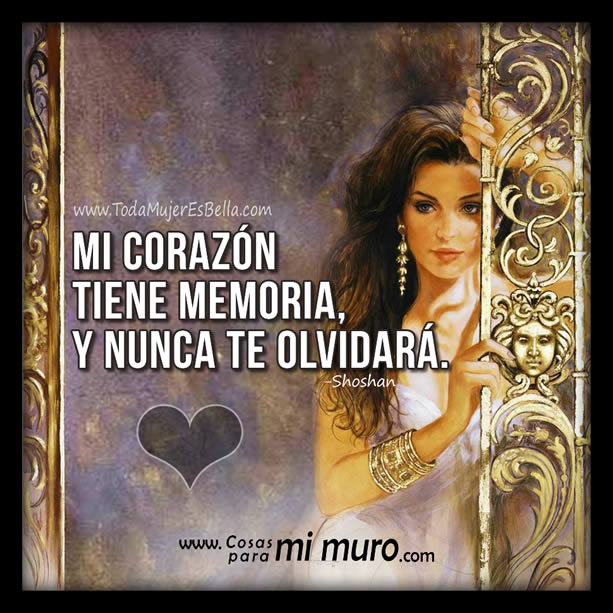 Mi corazón tiene memoria y nunca te olvidará